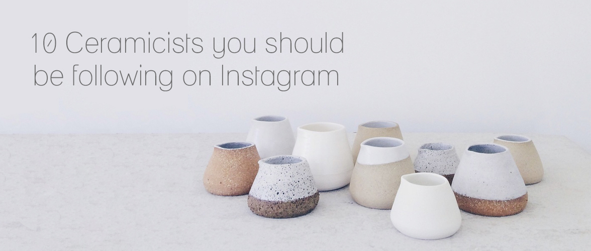 10 Ceramicists you should be following on Instagram