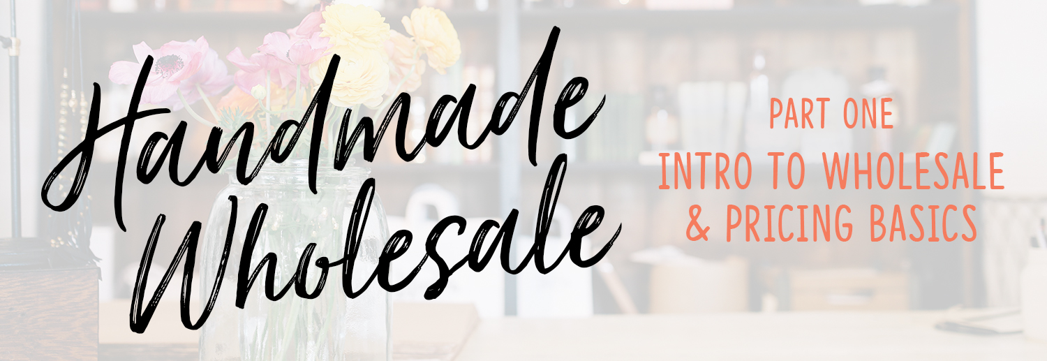 Handmade Wholesale – Part 1 – What is wholesale?