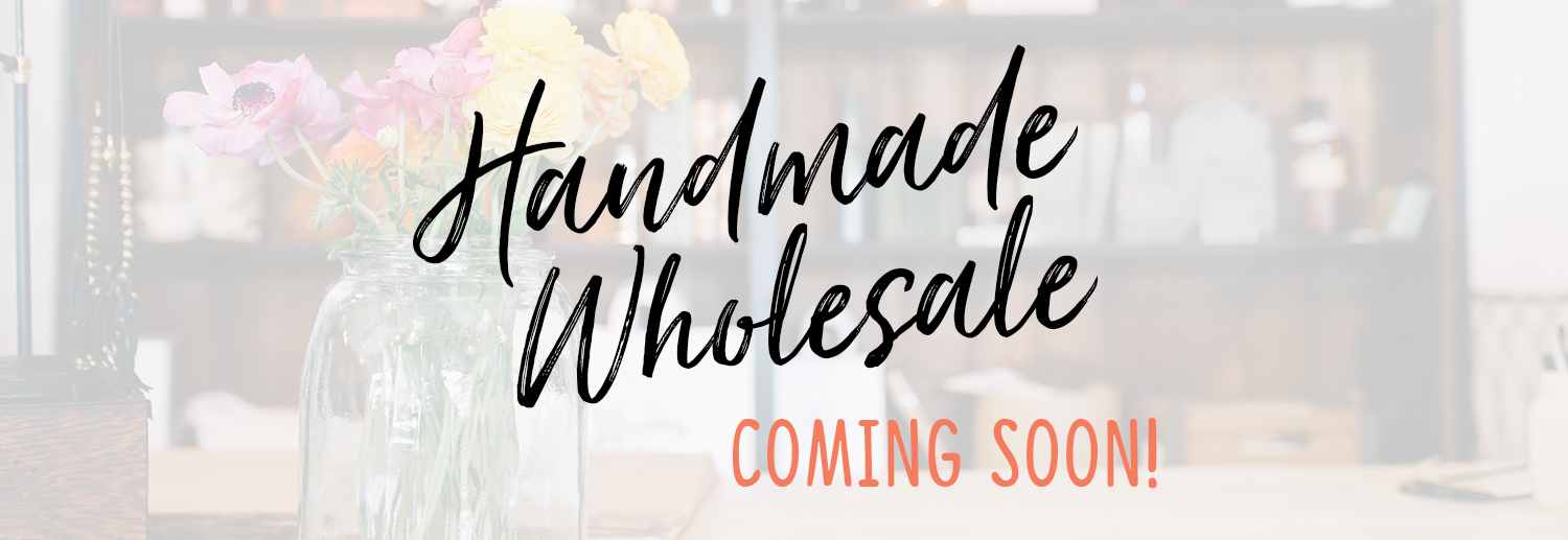 ATTENTION MAKERS: Handmade wholesale Coming Soon!