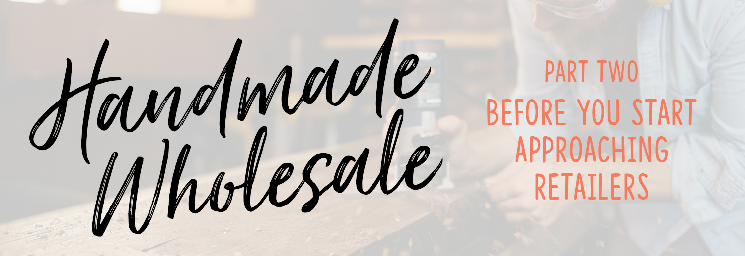 Handmade wholesale – 6 things to think about before approaching retailers
