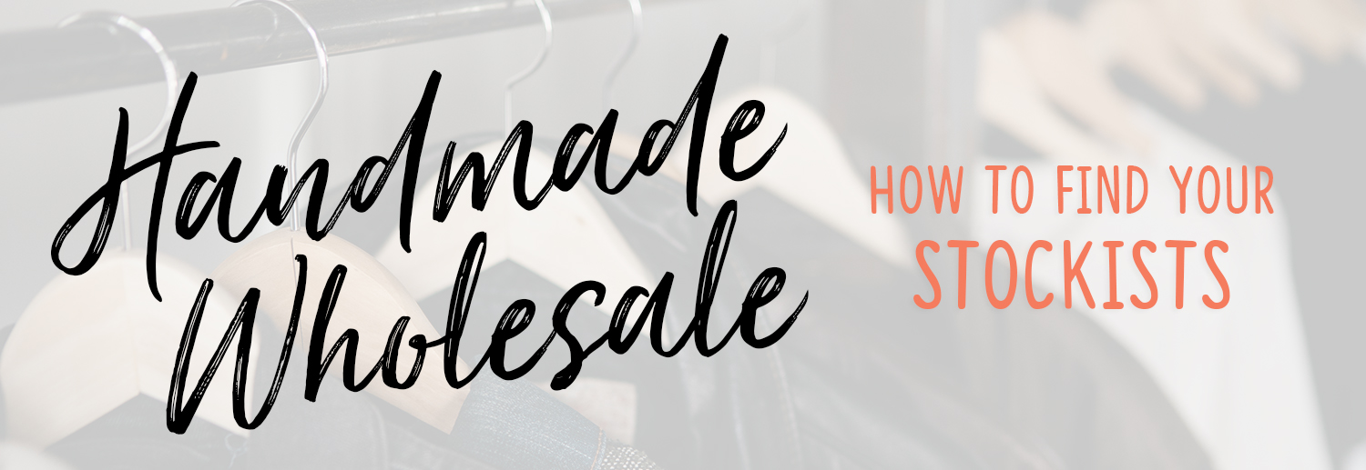 Handmade Wholesale – How to find your stockists